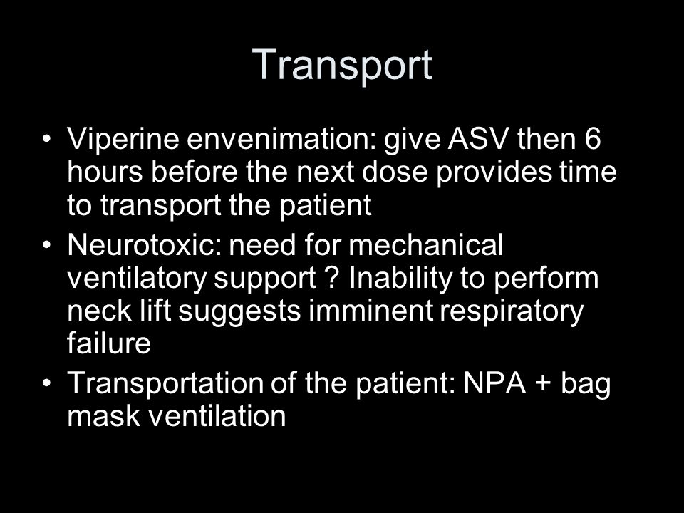 Transport Viperine envenimation: give ASV then 6 hours before the next dose provides time to transport the patient.
