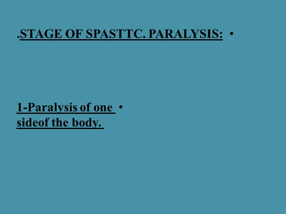 .STAGE OF SPASTTC. PARALYSIS: