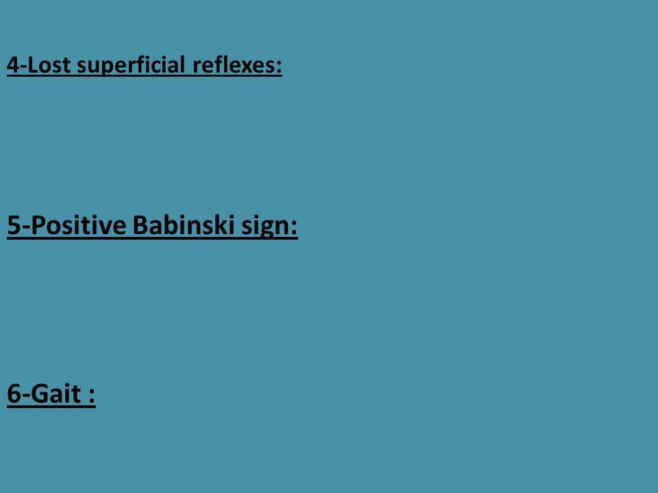 5-Positive Babinski sign: