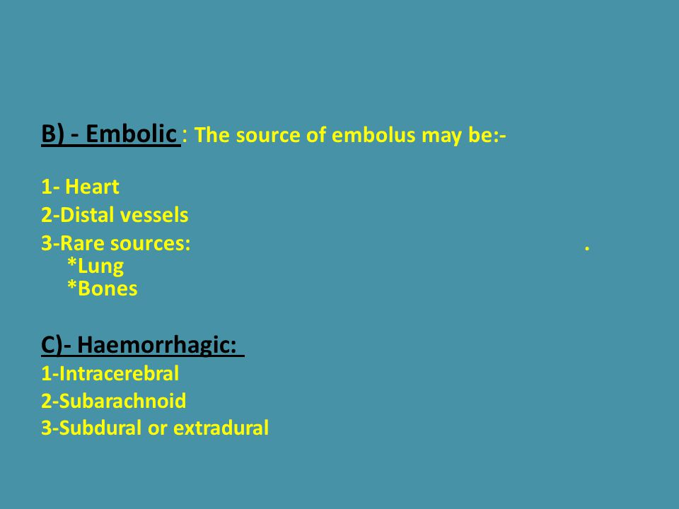 B) - Embolic : The source of embolus may be:-