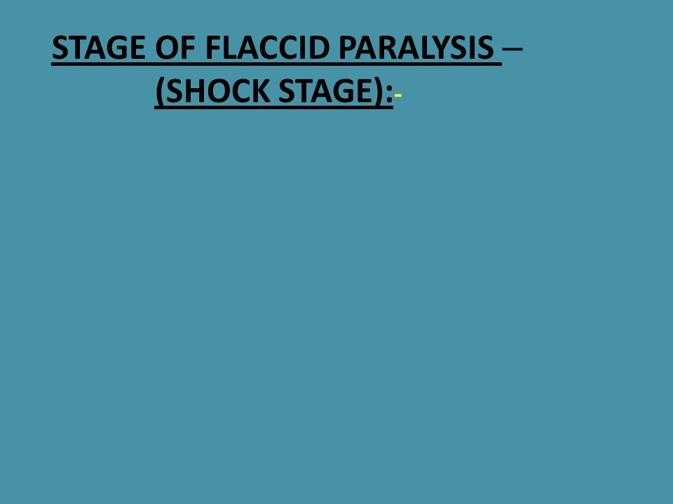 STAGE OF FLACCID PARALYSIS (SHOCK STAGE):-