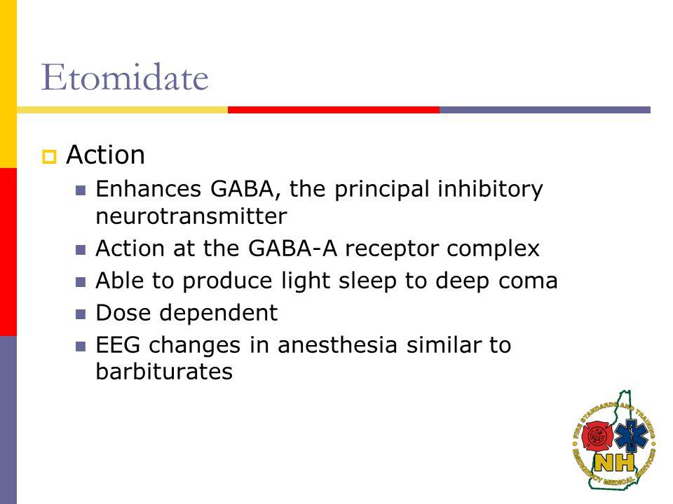 Etomidate Action. Enhances GABA, the principal inhibitory neurotransmitter. Action at the GABA-A receptor complex.