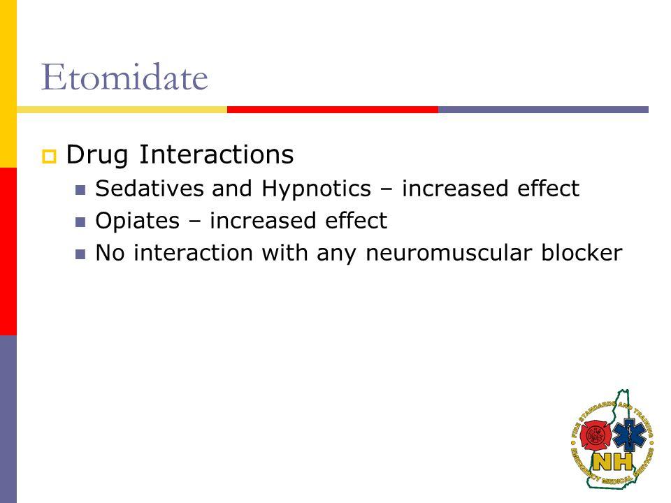 Etomidate Drug Interactions Sedatives and Hypnotics – increased effect