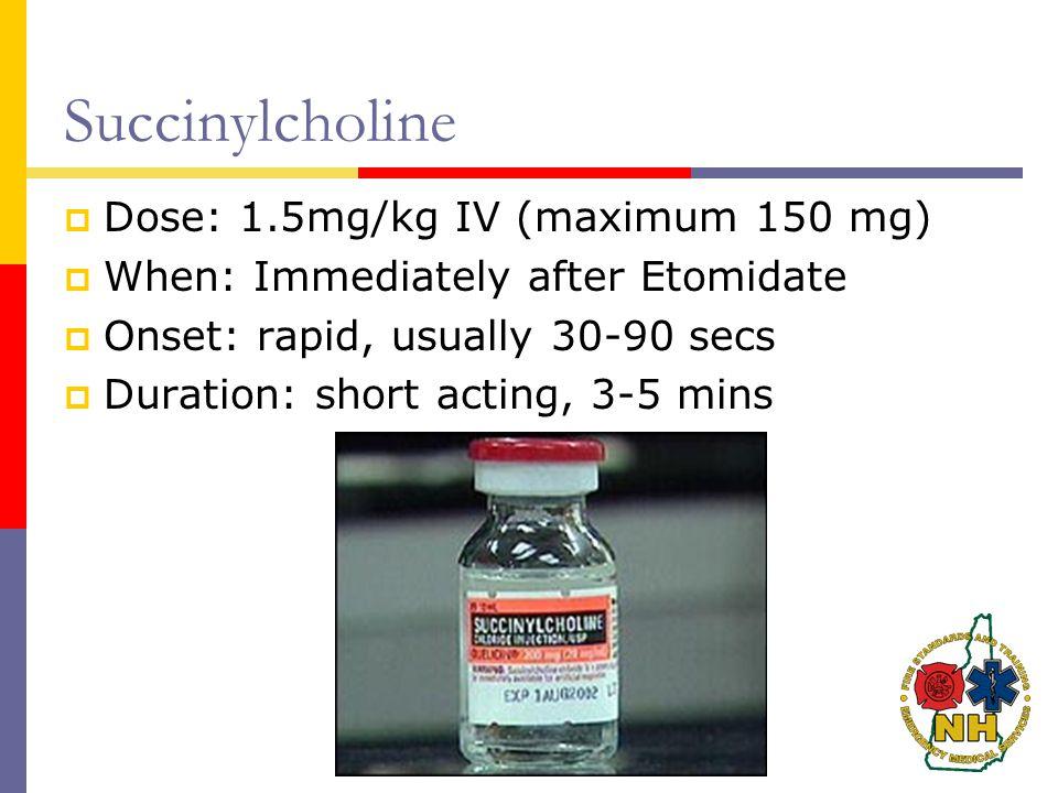 Succinylcholine Dose: 1.5mg/kg IV (maximum 150 mg)