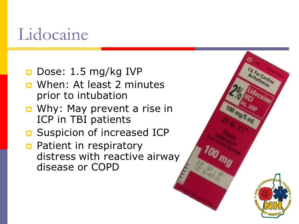 Lidocaine Dose: 1.5 mg/kg IVP