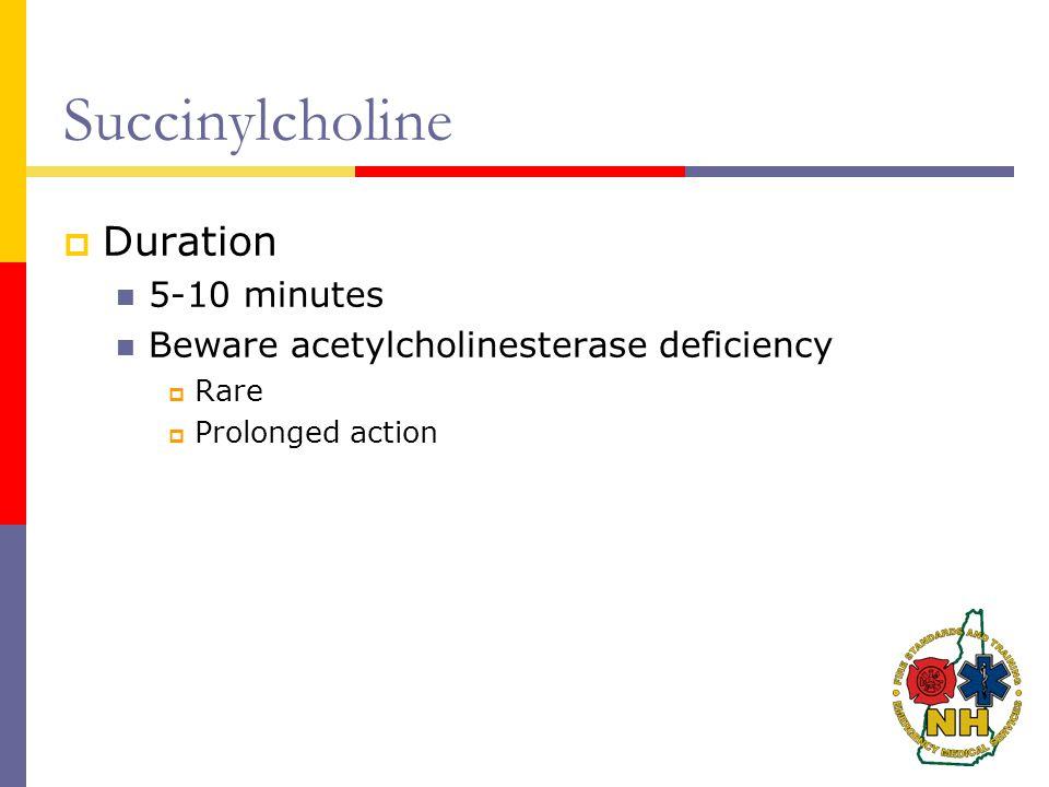 Succinylcholine Duration 5-10 minutes