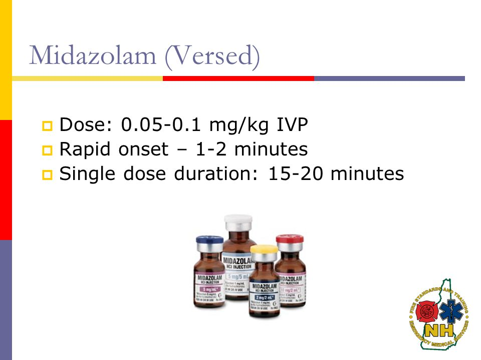 Midazolam (Versed) Dose: 0.05-0.1 mg/kg IVP Rapid onset – 1-2 minutes