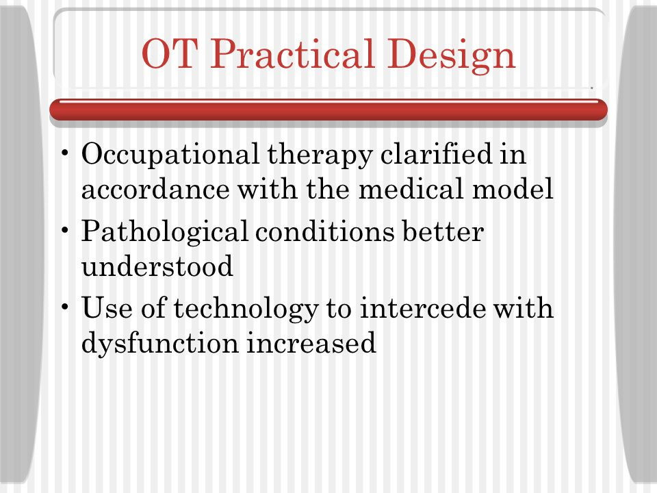 OT Practical Design Occupational therapy clarified in accordance with the medical model. Pathological conditions better understood.