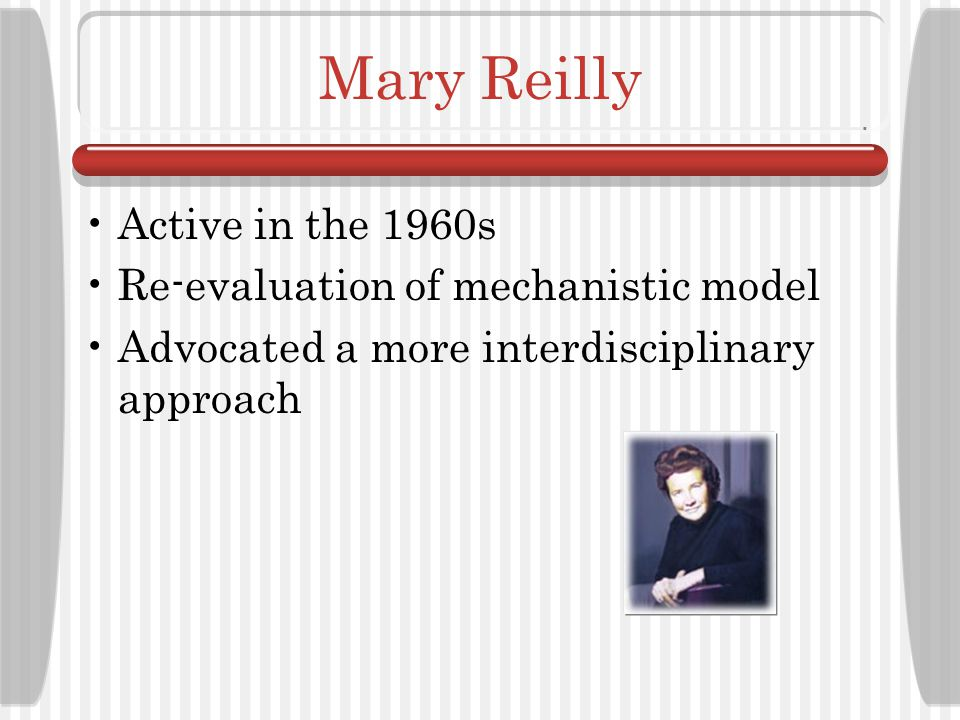 Mary Reilly Active in the 1960s Re-evaluation of mechanistic model