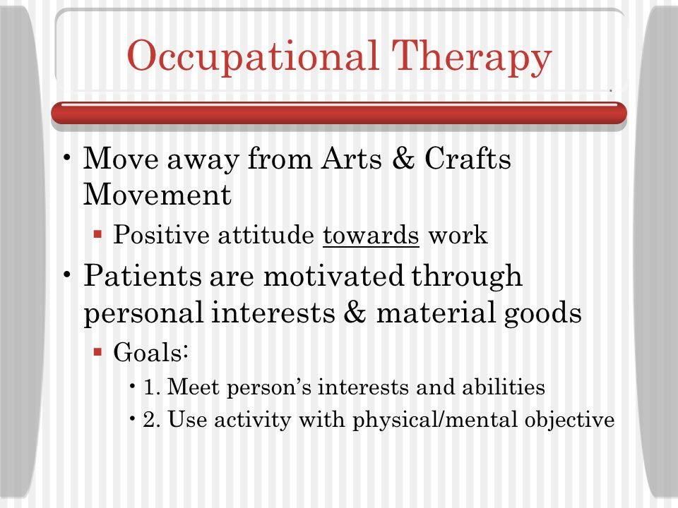 Occupational Therapy Move away from Arts & Crafts Movement