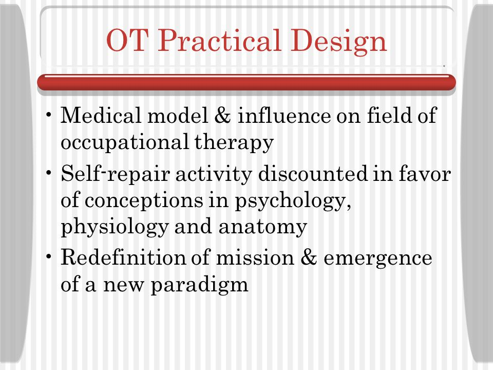 OT Practical Design Medical model & influence on field of occupational therapy.