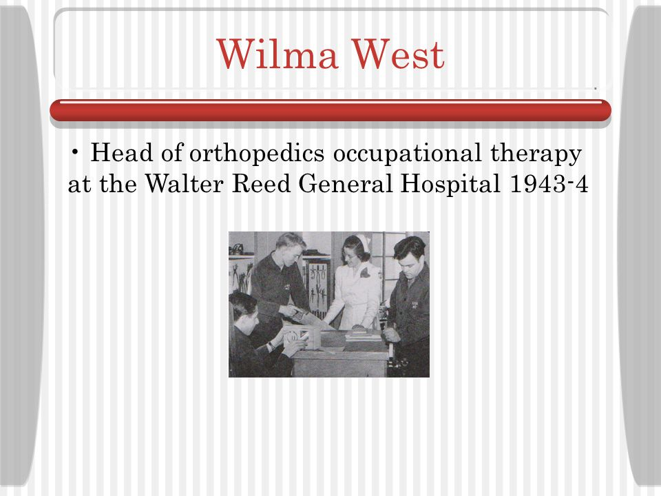Wilma West Head of orthopedics occupational therapy at the Walter Reed General Hospital 1943-4