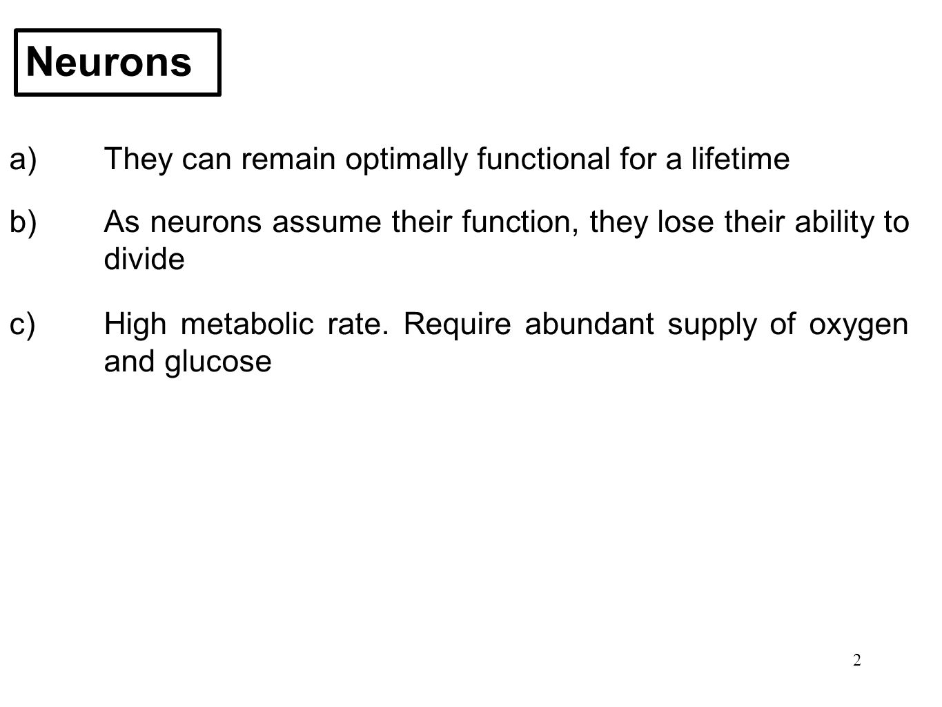 Neurons a) They can remain optimally functional for a lifetime