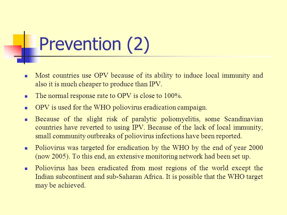Prevention (2) Most countries use OPV because of its ability to induce local immunity and also it is much cheaper to produce than IPV.