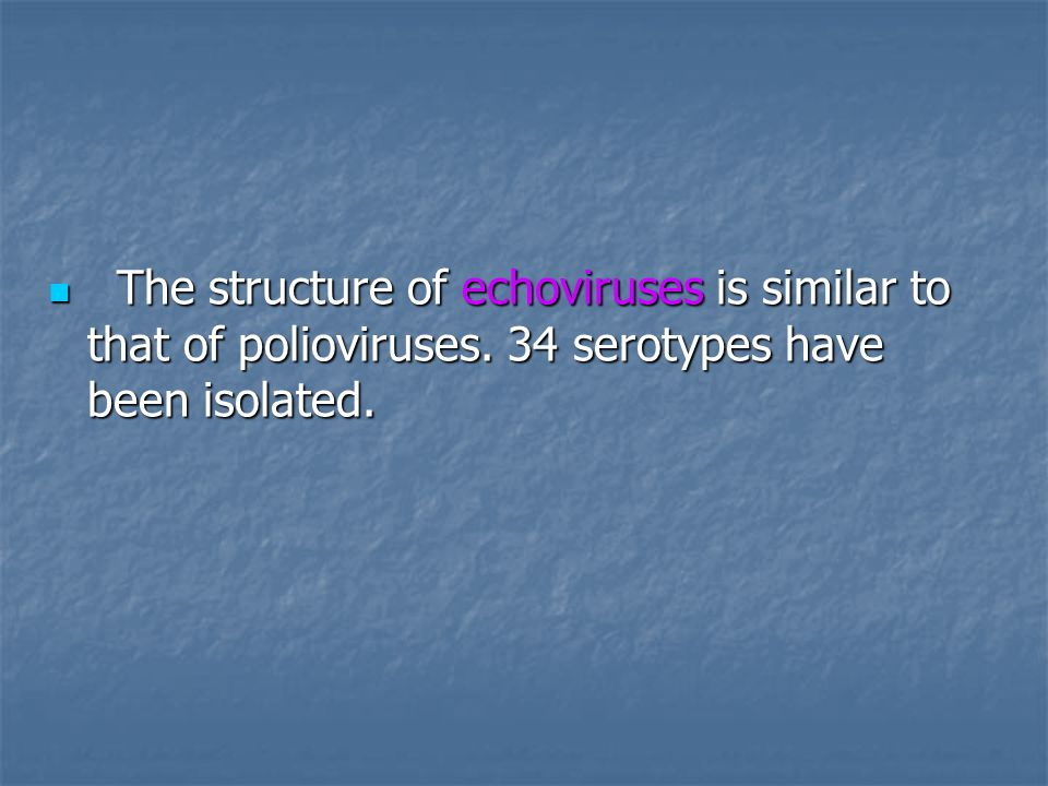 The structure of echoviruses is similar to that of polioviruses