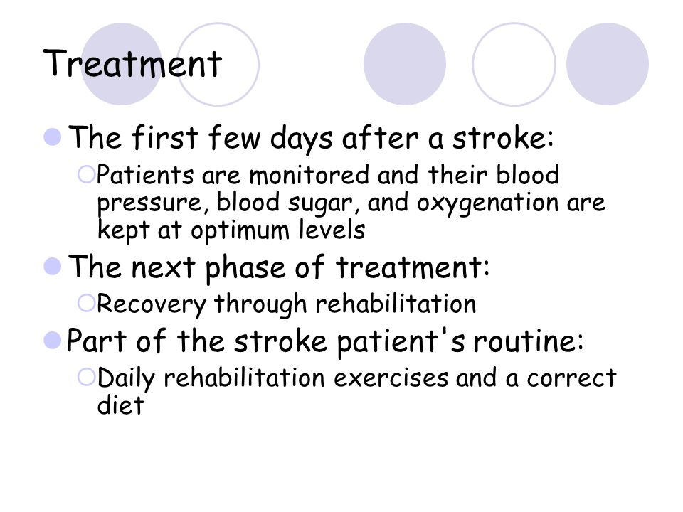 Treatment The first few days after a stroke: