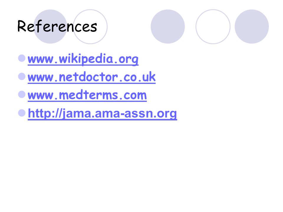 References www.wikipedia.org www.netdoctor.co.uk www.medterms.com