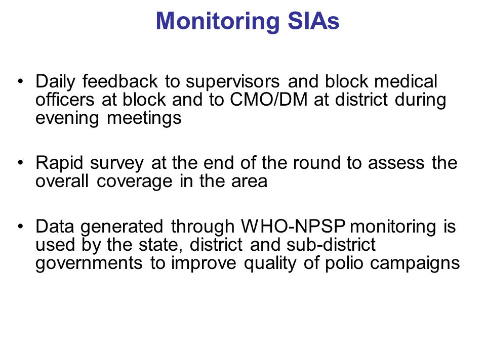 Monitoring SIAs Daily feedback to supervisors and block medical officers at block and to CMO/DM at district during evening meetings.