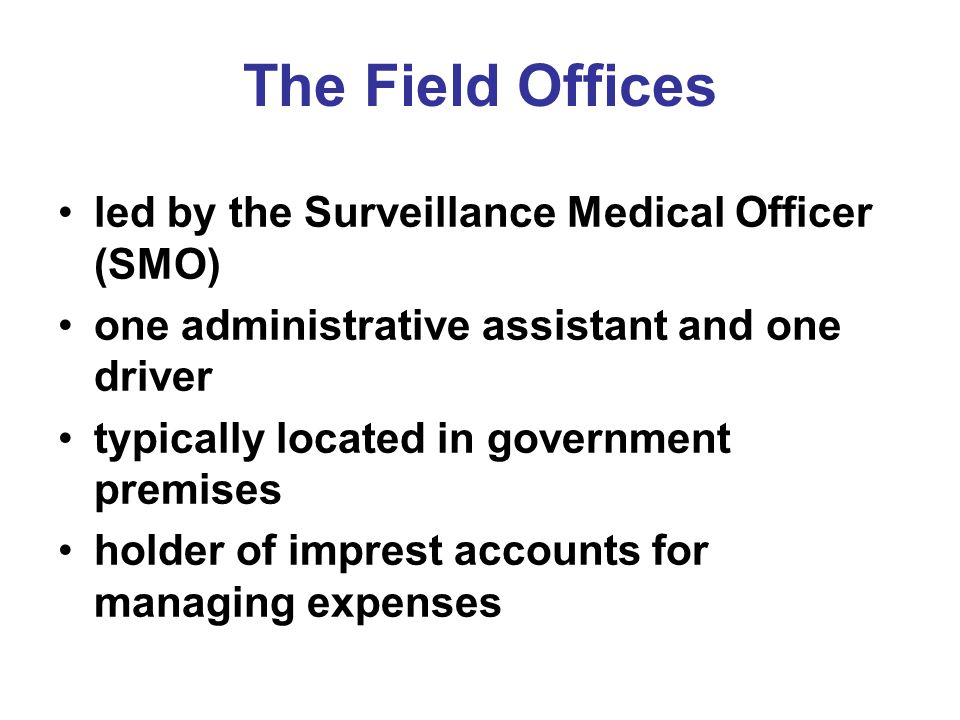 The Field Offices led by the Surveillance Medical Officer (SMO)