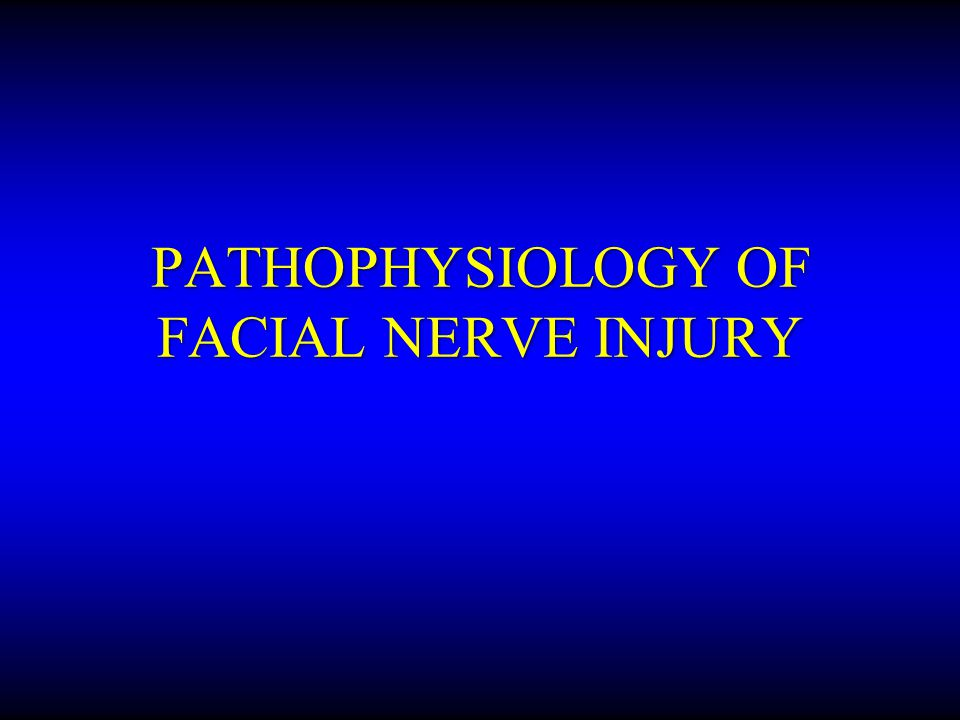 PATHOPHYSIOLOGY OF FACIAL NERVE INJURY