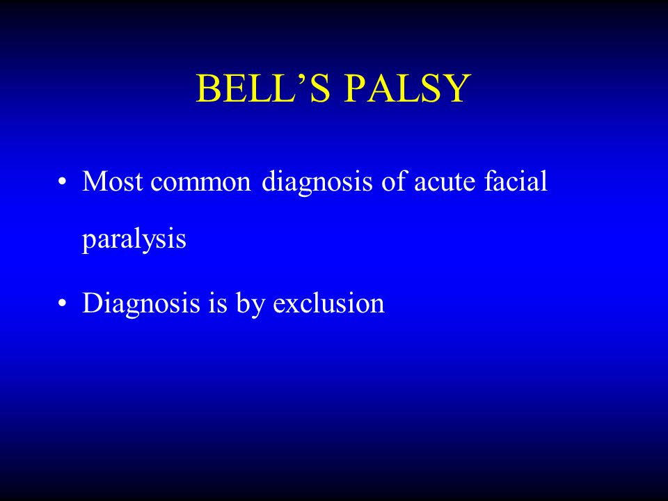 BELL'S PALSY Most common diagnosis of acute facial paralysis