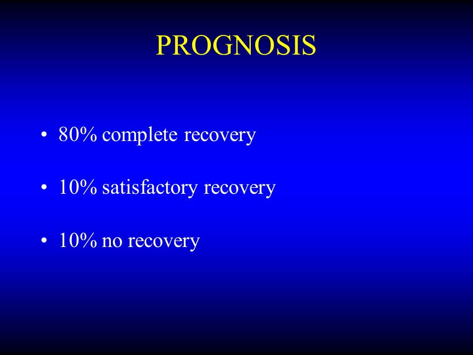 PROGNOSIS 80% complete recovery 10% satisfactory recovery