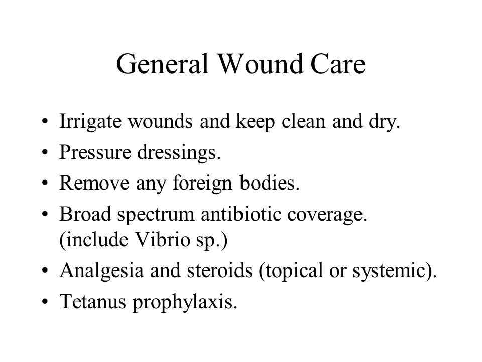 General Wound Care Irrigate wounds and keep clean and dry.
