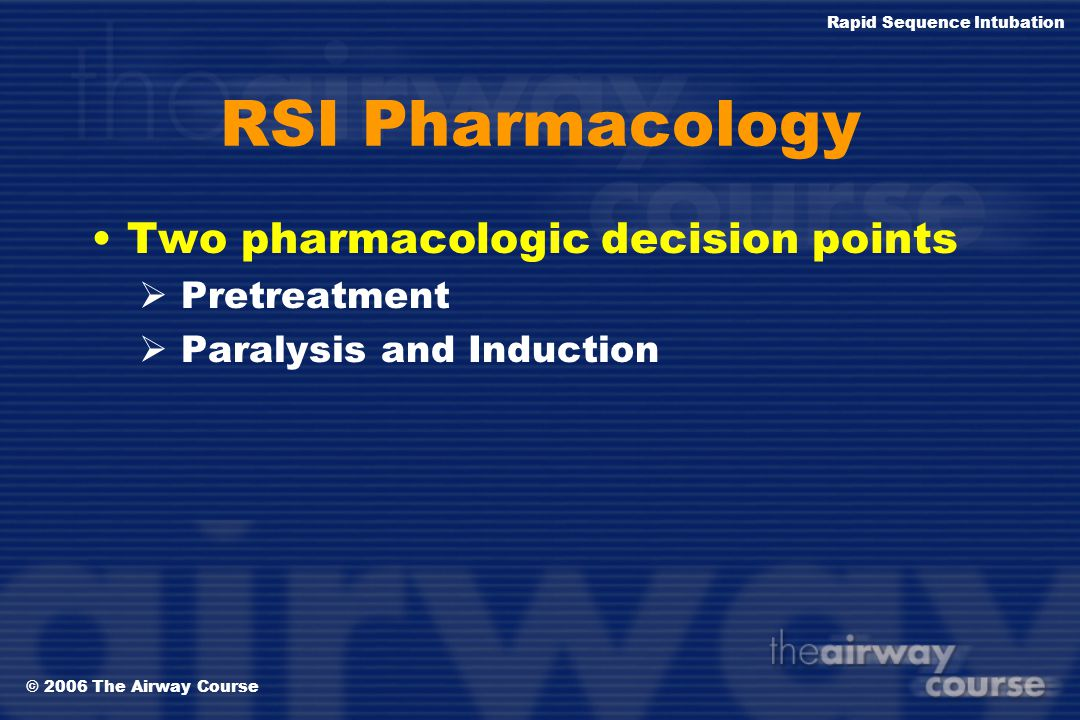 RSI Pharmacology Two pharmacologic decision points Pretreatment
