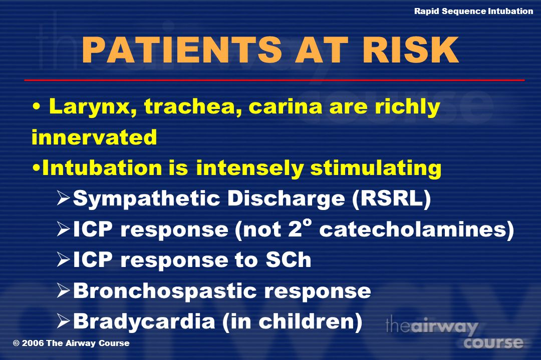PATIENTS AT RISK Larynx, trachea, carina are richly innervated