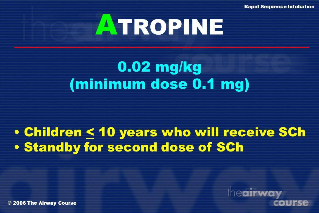 ATROPINE 0.02 mg/kg (minimum dose 0.1 mg)