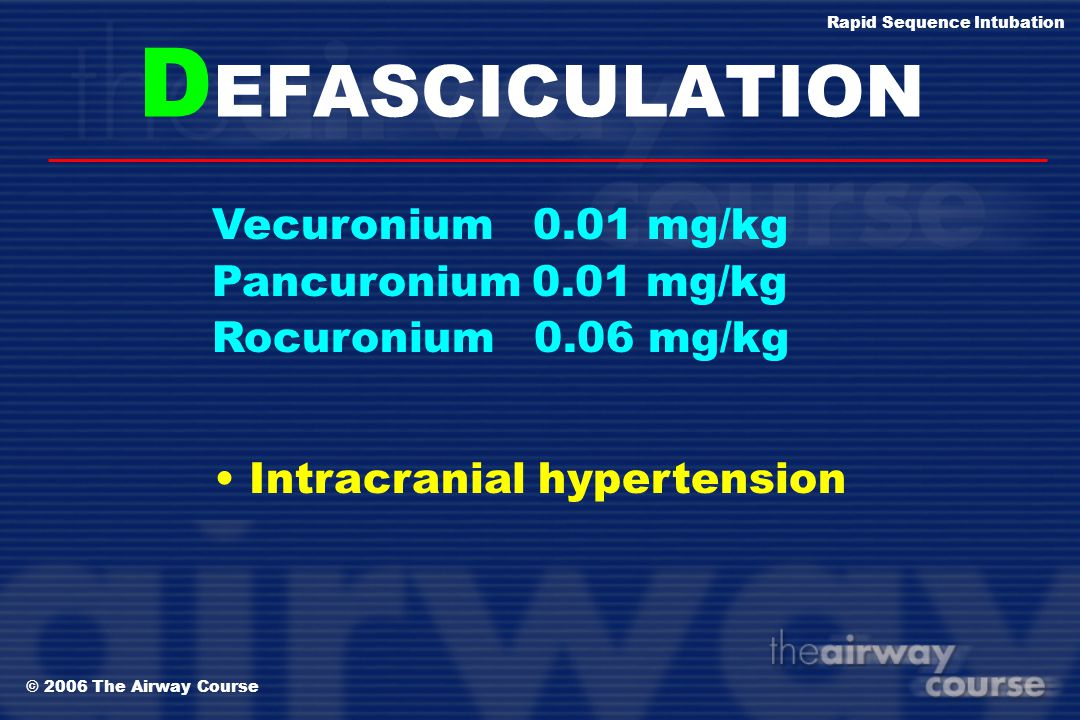 DEFASCICULATION Vecuronium 0.01 mg/kg Pancuronium 0.01 mg/kg