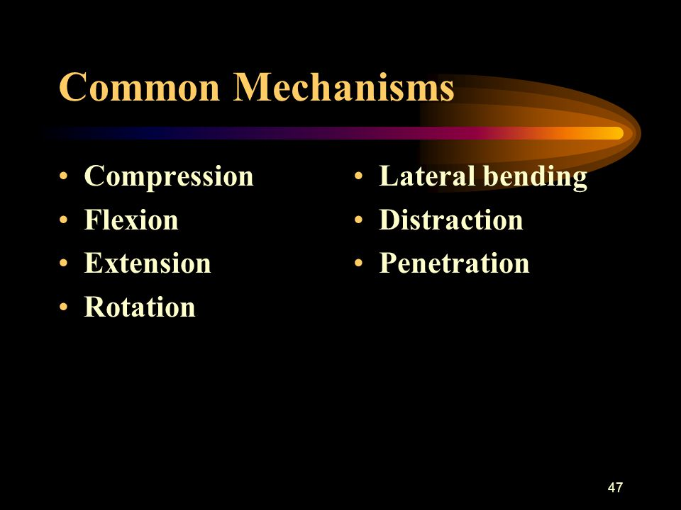 Common Mechanisms Compression Flexion Extension Rotation