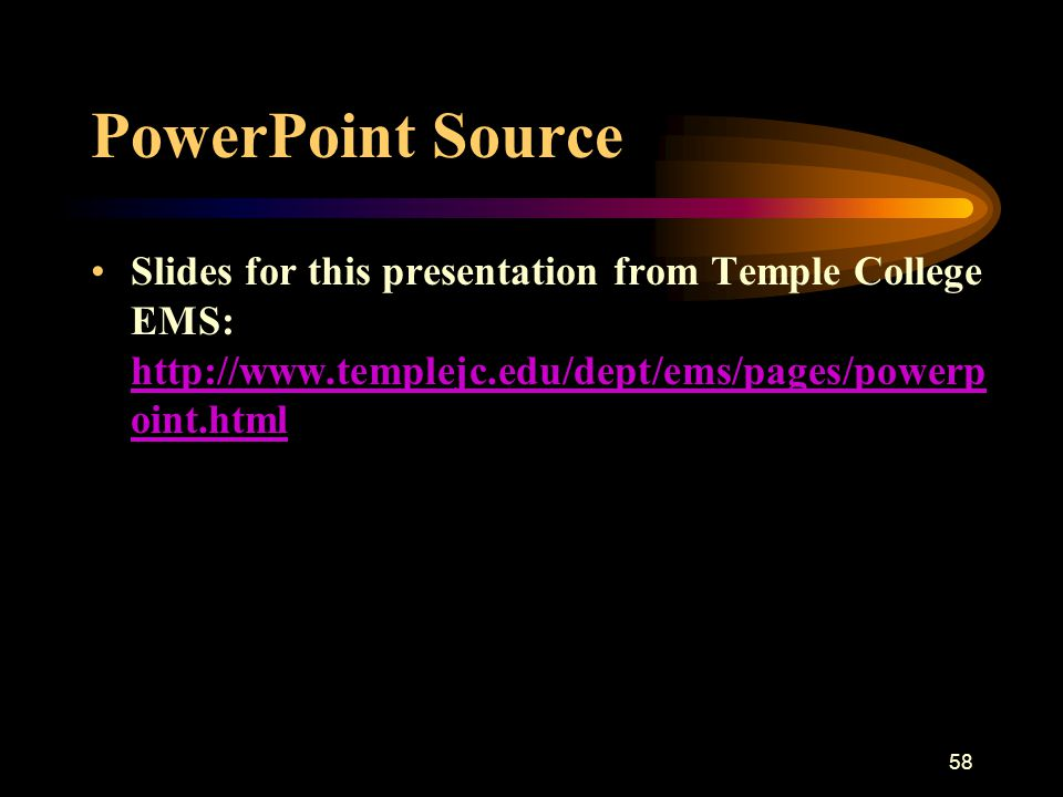 PowerPoint Source Slides for this presentation from Temple College EMS: http://www.templejc.edu/dept/ems/pages/powerpoint.html.