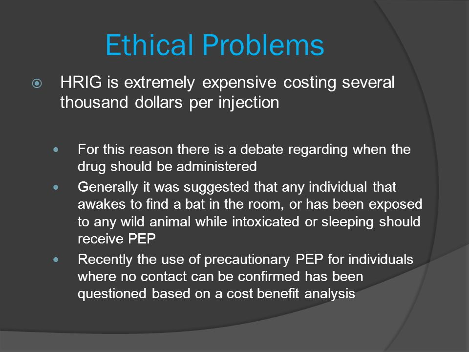 Ethical Problems HRIG is extremely expensive costing several thousand dollars per injection.