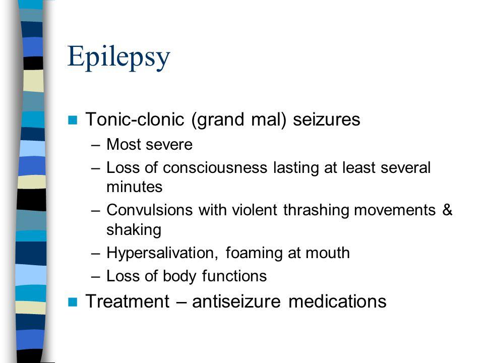 Epilepsy Tonic-clonic (grand mal) seizures