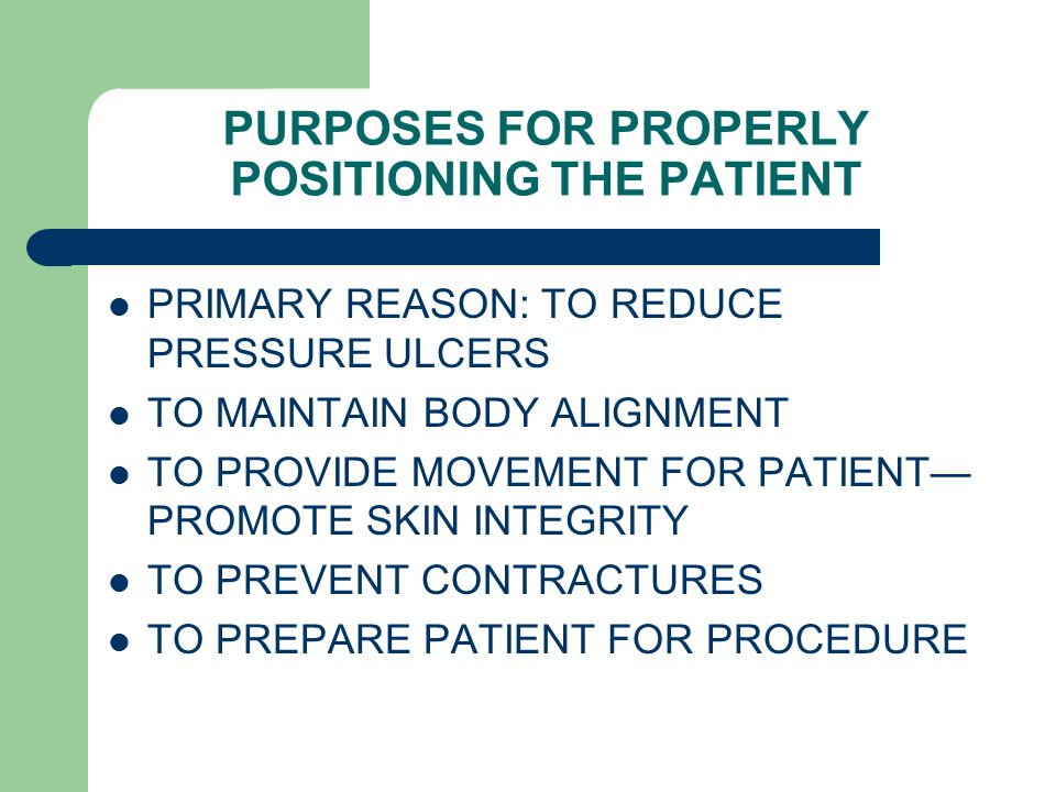 PURPOSES FOR PROPERLY POSITIONING THE PATIENT