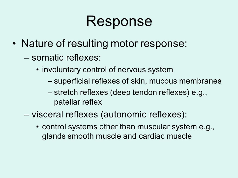 Response Nature of resulting motor response: somatic reflexes:
