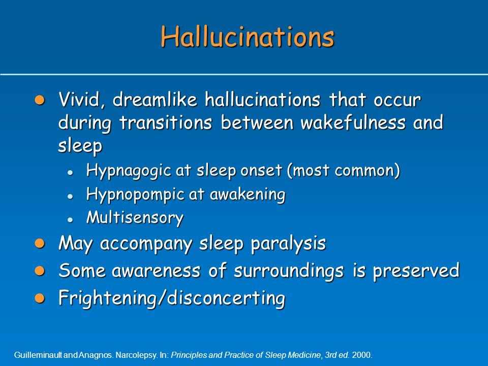 Hallucinations Vivid, dreamlike hallucinations that occur during transitions between wakefulness and sleep.