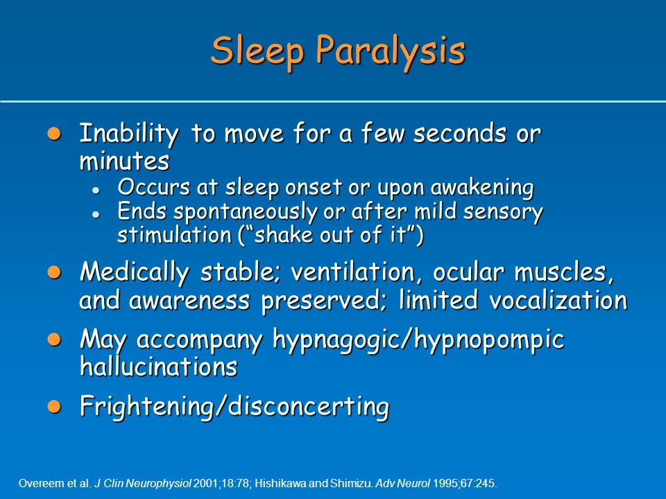 Sleep Paralysis Inability to move for a few seconds or minutes