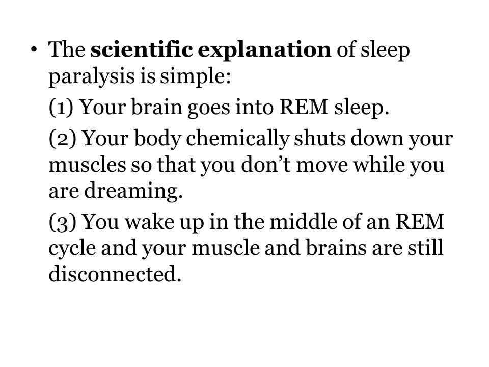 The scientific explanation of sleep paralysis is simple: