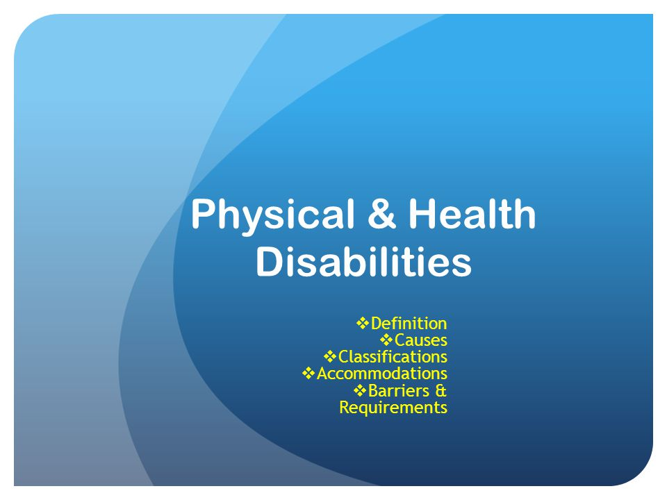 Physical & Health Disabilities