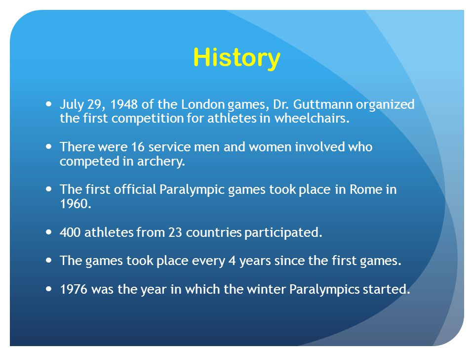 History July 29, 1948 of the London games, Dr. Guttmann organized the first competition for athletes in wheelchairs.