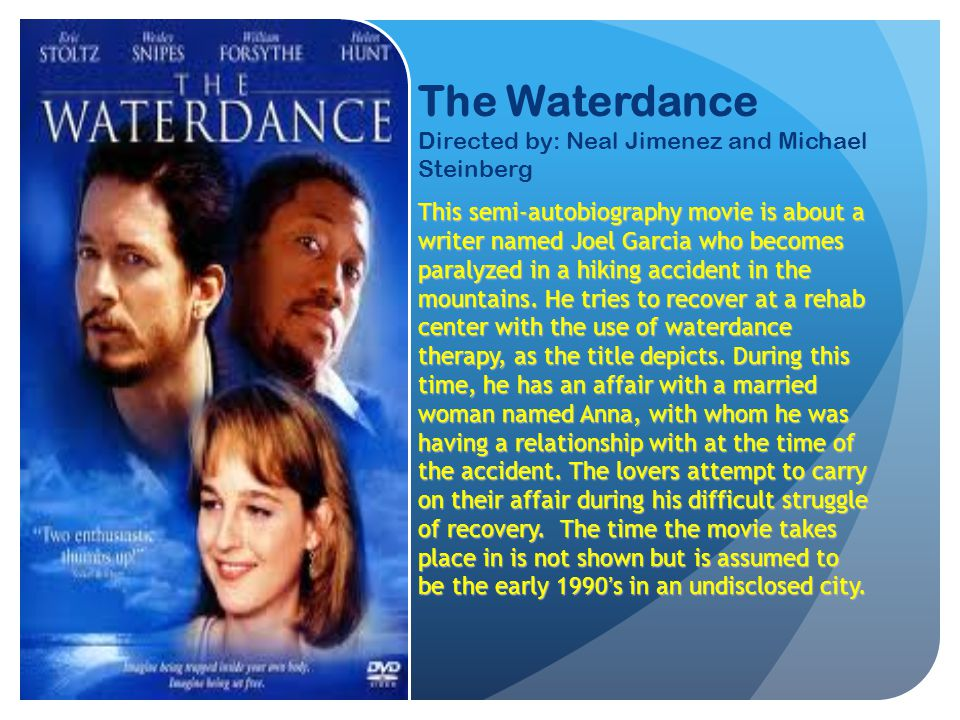 The Waterdance Directed by: Neal Jimenez and Michael Steinberg