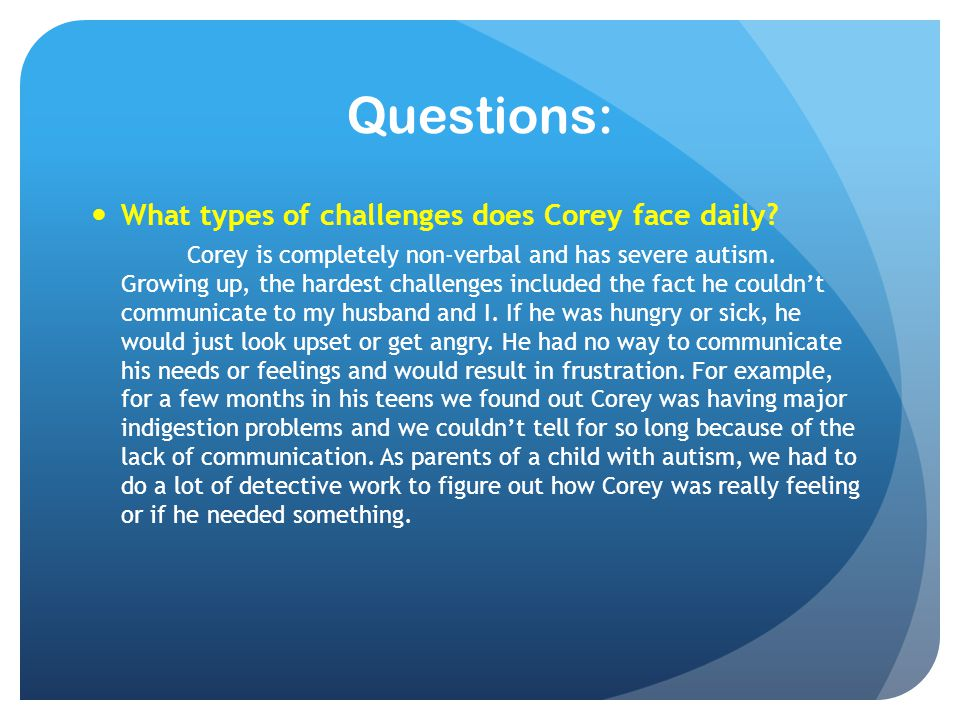 Questions: What types of challenges does Corey face daily