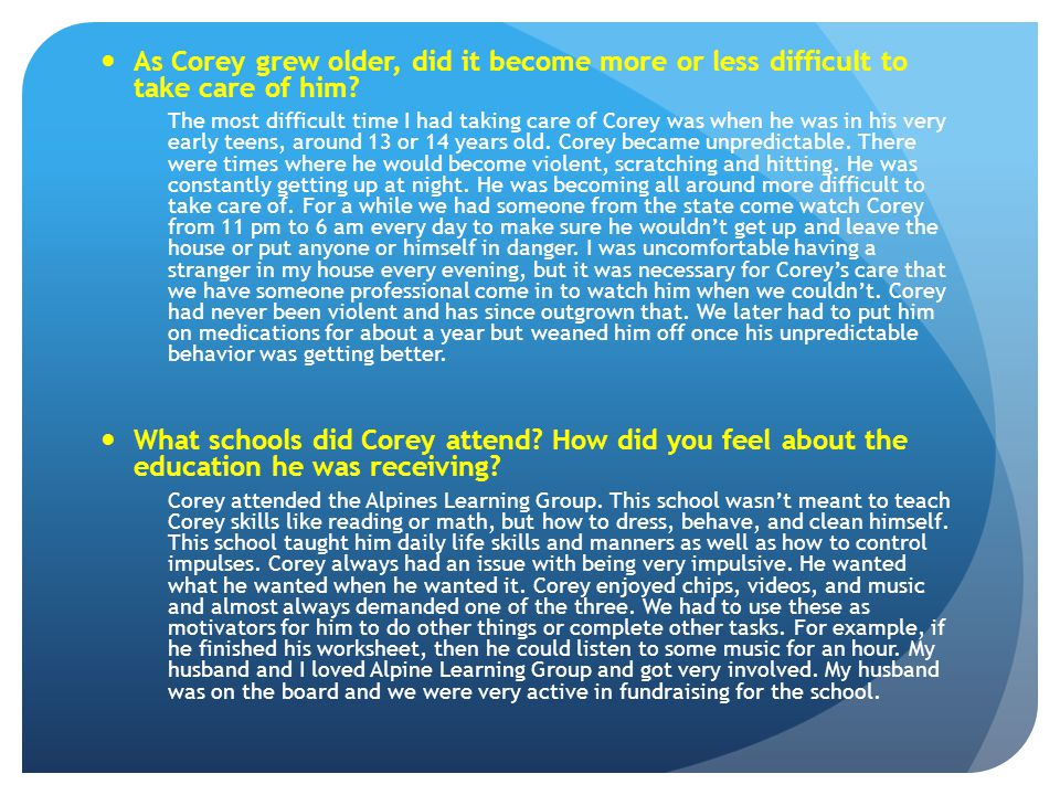 As Corey grew older, did it become more or less difficult to take care of him