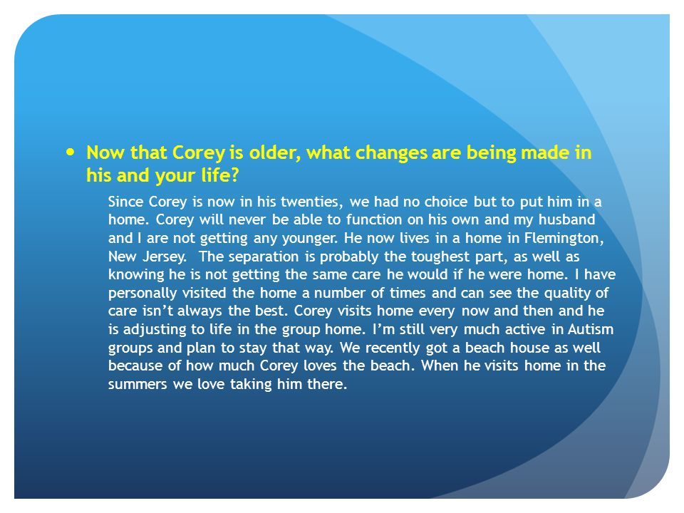 Now that Corey is older, what changes are being made in his and your life
