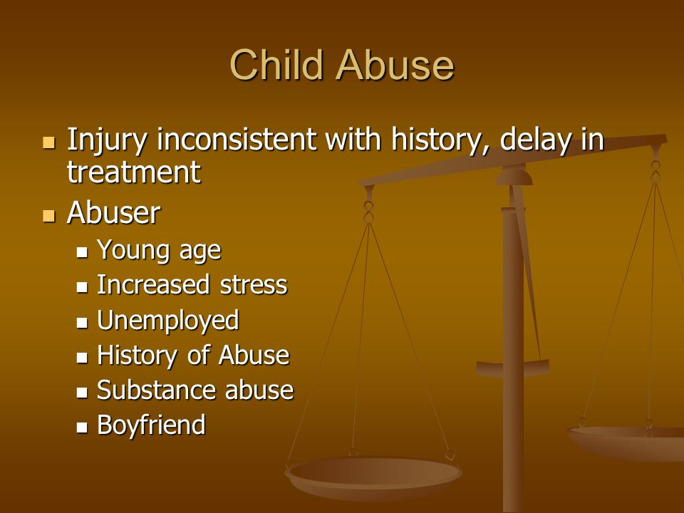 Child Abuse Injury inconsistent with history, delay in treatment