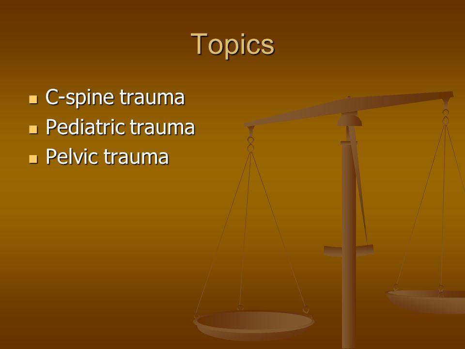 Topics C-spine trauma Pediatric trauma Pelvic trauma