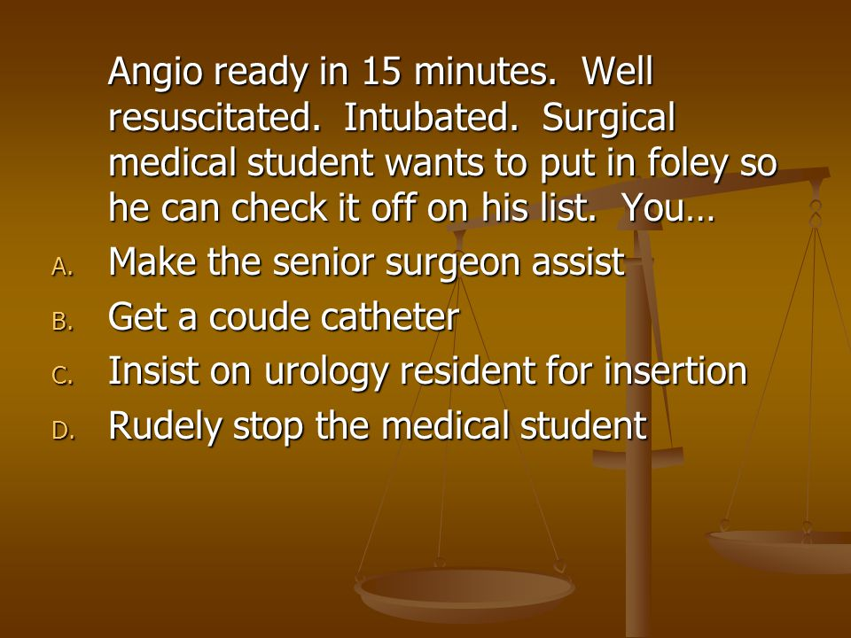 Angio ready in 15 minutes. Well resuscitated. Intubated