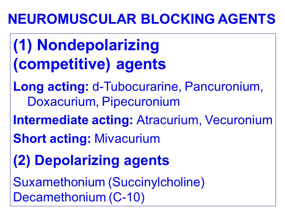 (1) Nondepolarizing (competitive) agents (2) Depolarizing agents